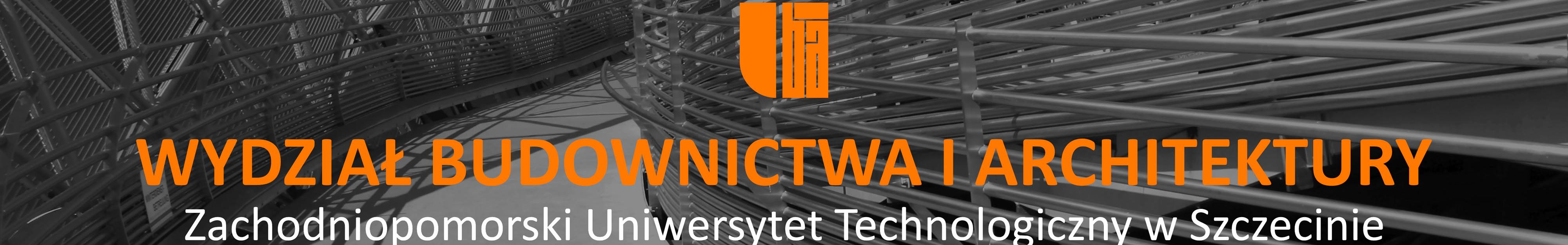Zachodniopomorski Uniwersytet Technologiczny - Wydział Budownictwa i Architektury